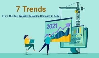 7 Trends from the Best Website Designing Company in Delhi